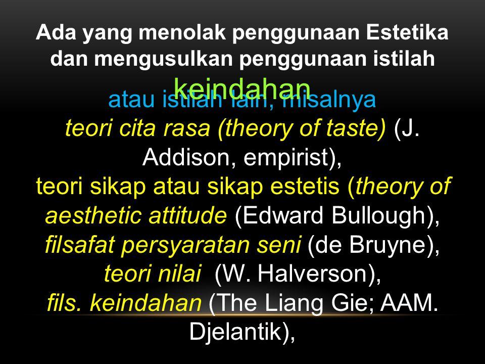 atau istilah lain, misalnya teori cita rasa (theory of taste) (J. Addison, empirist), teori sikap atau sikap estetis (theory of aesthetic attitude (Ed