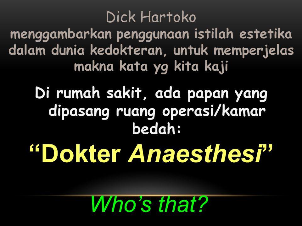 "Di rumah sakit, ada papan yang dipasang ruang operasi/kamar bedah: ""Dokter Anaesthesi"" Dick Hartoko menggambarkan penggunaan istilah estetika dalam du"