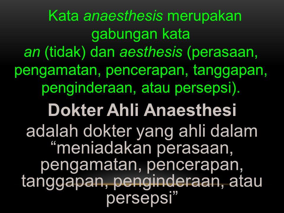 Kata anaesthesis merupakan gabungan kata an (tidak) dan aesthesis (perasaan, pengamatan, pencerapan, tanggapan, penginderaan, atau persepsi). Dokter A