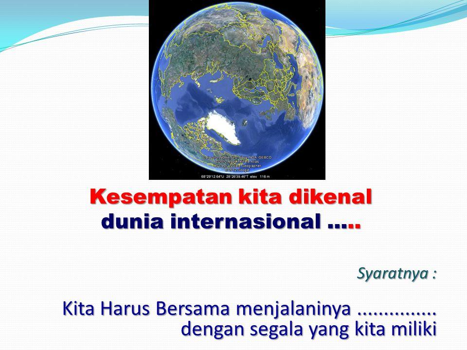 Kesempatan kita dikenal dunia internasional.....