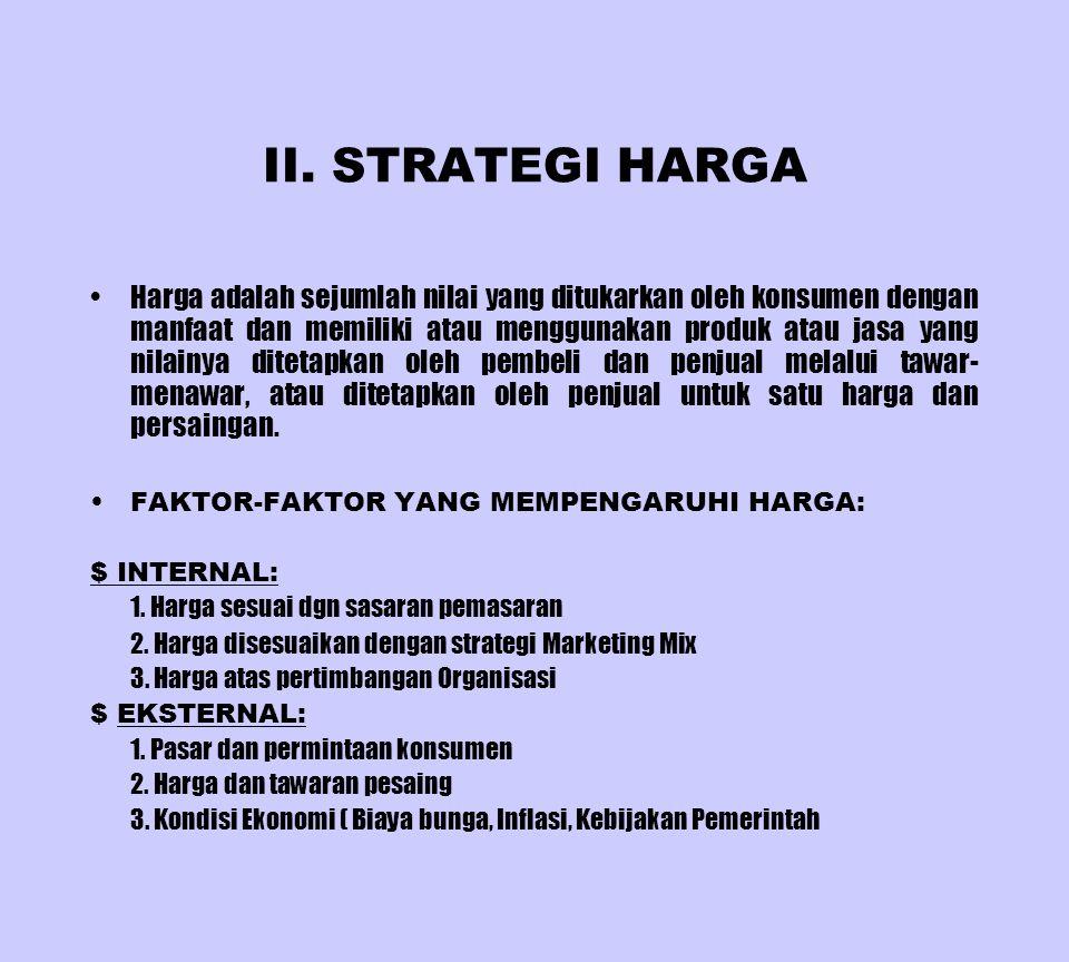 II. STRATEGI HARGA Harga adalah sejumlah nilai yang ditukarkan oleh konsumen dengan manfaat dan memiliki atau menggunakan produk atau jasa yang nilain