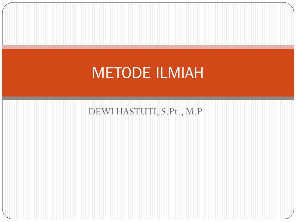 DEWI HASTUTI, S.Pt., M.P METODE ILMIAH