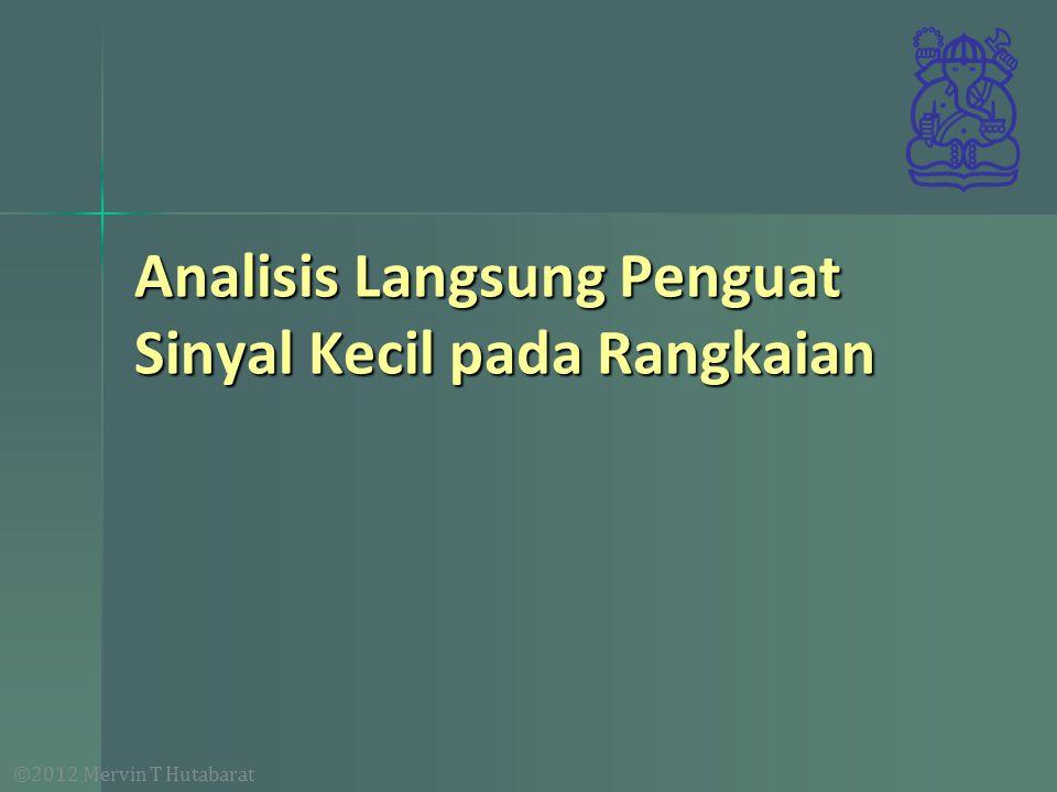 ©2012 Mervin T Hutabarat Analisis Langsung Penguat Sinyal Kecil pada Rangkaian
