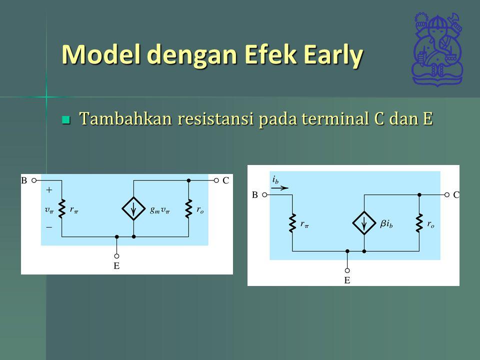 Model dengan Efek Early Tambahkan resistansi pada terminal C dan E Tambahkan resistansi pada terminal C dan E
