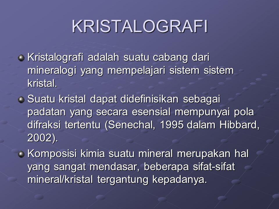 KRISTALOGRAFI Kristalografi adalah suatu cabang dari mineralogi yang mempelajari sistem sistem kristal. Suatu kristal dapat didefinisikan sebagai pada