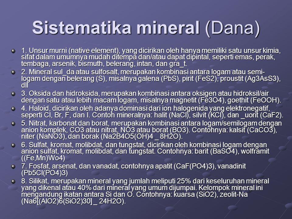 Sistematika mineral (Dana) 1. Unsur murni (native element), yang dicirikan oleh hanya memiliki satu unsur kimia, sifat dalam umumnya mudah ditempa dan