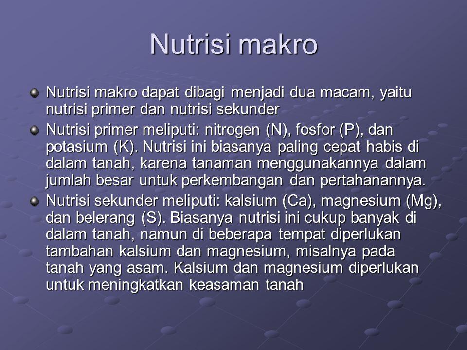 Nutrisi makro Nutrisi makro dapat dibagi menjadi dua macam, yaitu nutrisi primer dan nutrisi sekunder Nutrisi primer meliputi: nitrogen (N), fosfor (P), dan potasium (K).