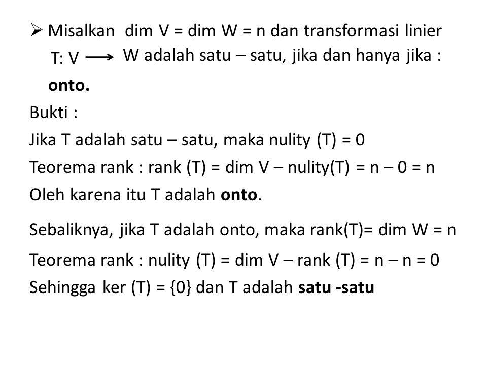  Misalkan dim V = dim W = n dan transformasi linier T: V onto.