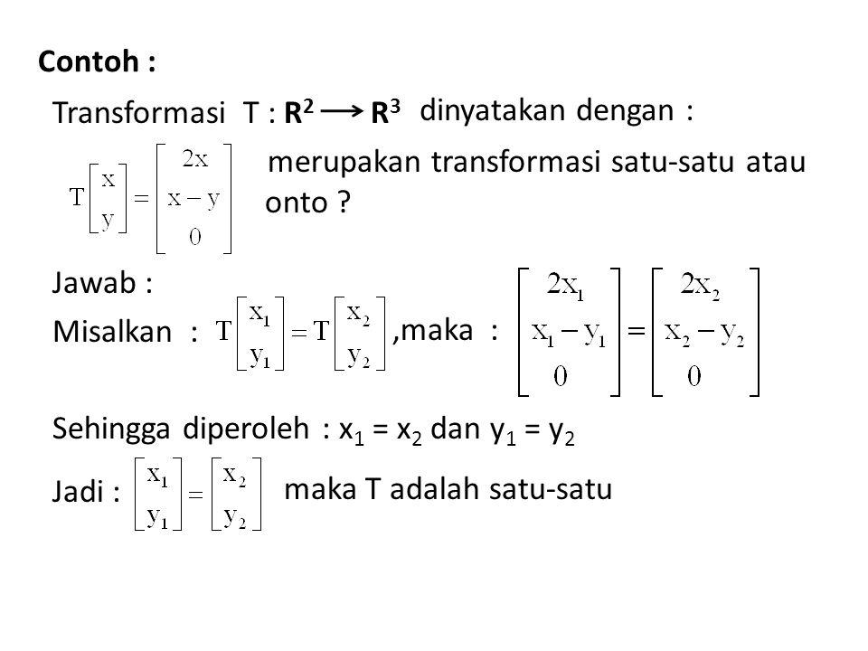 Contoh : Transformasi T : R 2 merupakan transformasi satu-satu atau onto .