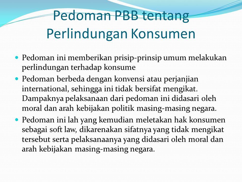 Pedoman PBB tentang Perlindungan Konsumen Pedoman ini memberikan prisip-prinsip umum melakukan perlindungan terhadap konsume Pedoman berbeda dengan ko