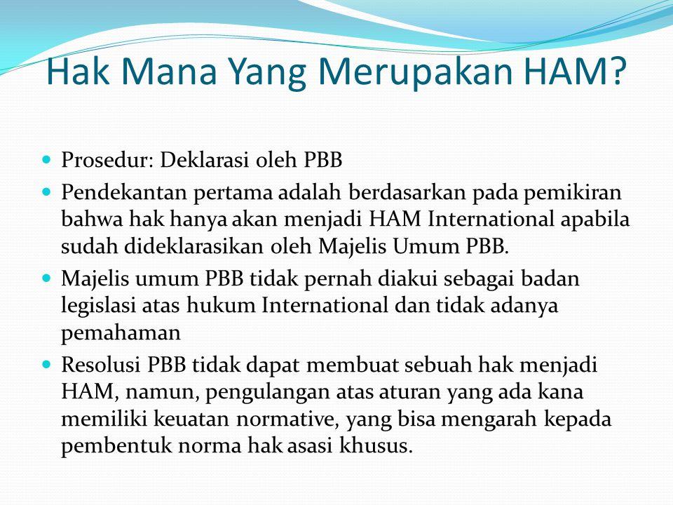 Hak Mana Yang Merupakan HAM? Prosedur: Deklarasi oleh PBB Pendekantan pertama adalah berdasarkan pada pemikiran bahwa hak hanya akan menjadi HAM Inter