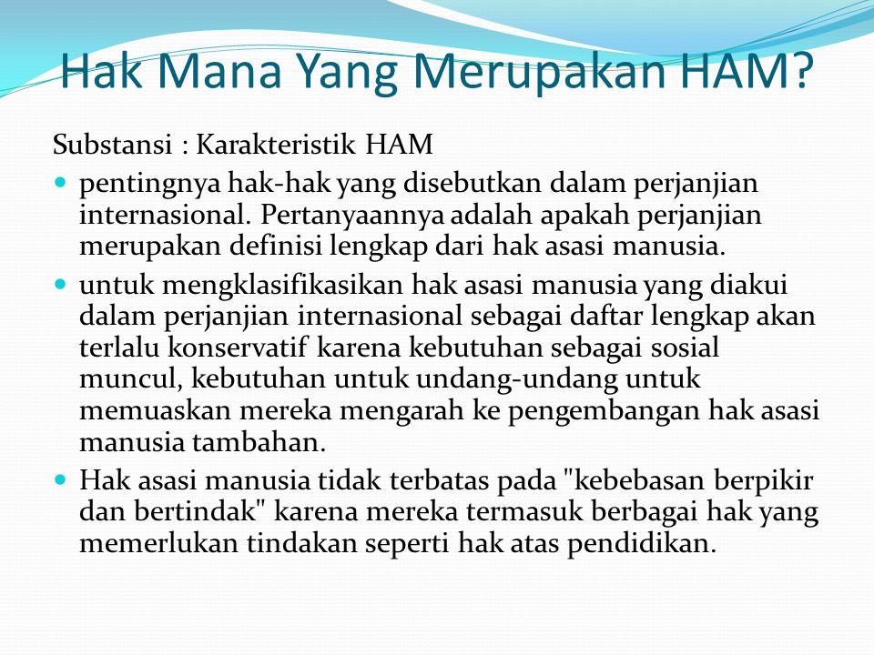 Hak Mana Yang Merupakan HAM? Substansi : Karakteristik HAM pentingnya hak-hak yang disebutkan dalam perjanjian internasional. Pertanyaannya adalah apa