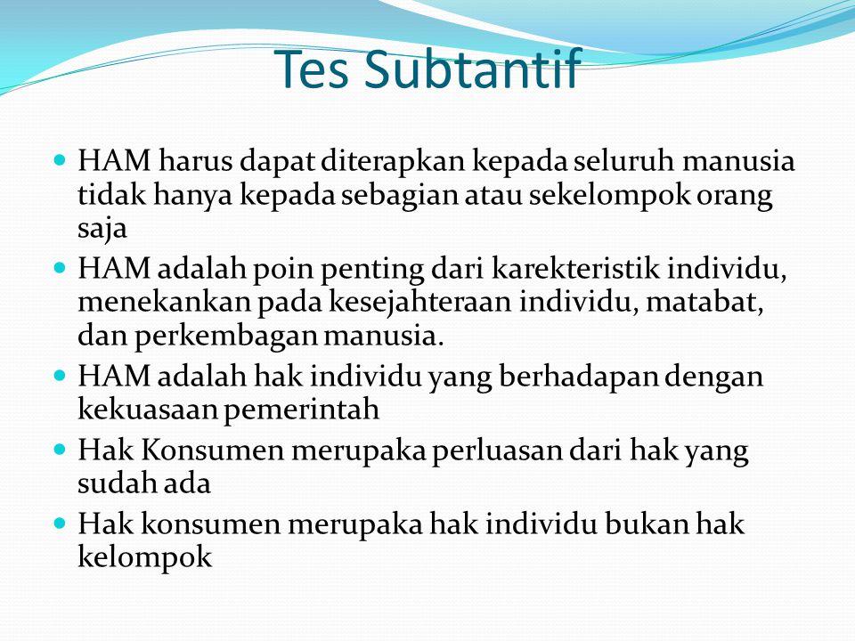 Tes Subtantif HAM harus dapat diterapkan kepada seluruh manusia tidak hanya kepada sebagian atau sekelompok orang saja HAM adalah poin penting dari ka