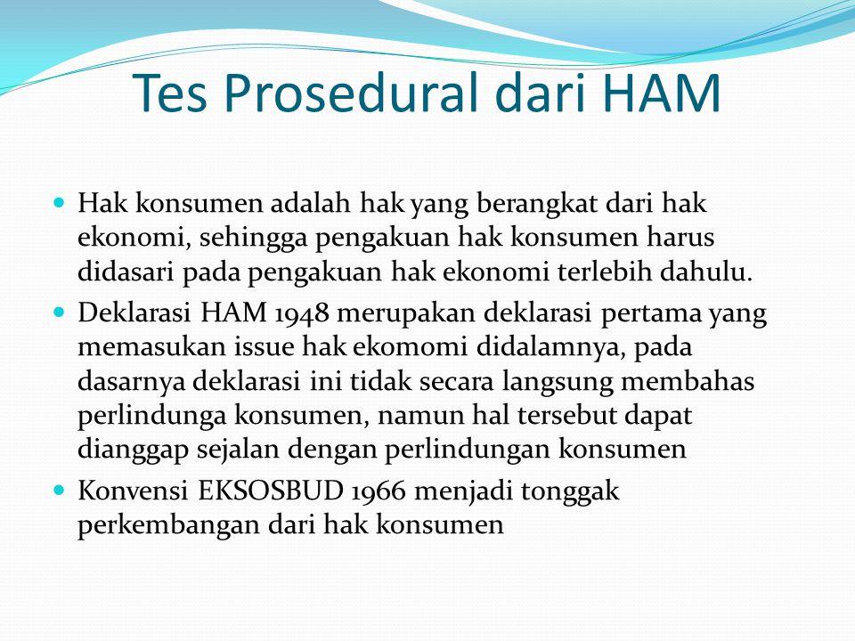 Tes Prosedural dari HAM Hak konsumen adalah hak yang berangkat dari hak ekonomi, sehingga pengakuan hak konsumen harus didasari pada pengakuan hak ekonomi terlebih dahulu.