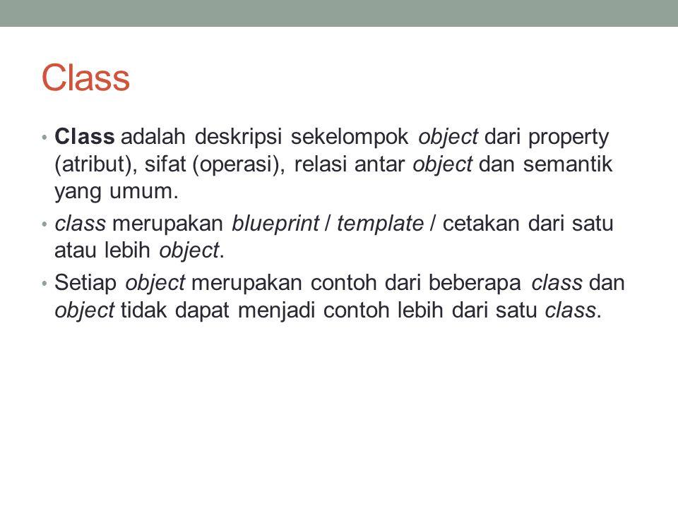 Class Class adalah deskripsi sekelompok object dari property (atribut), sifat (operasi), relasi antar object dan semantik yang umum. class merupakan b