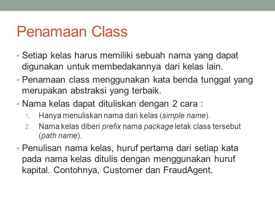 Penamaan Class Setiap kelas harus memiliki sebuah nama yang dapat digunakan untuk membedakannya dari kelas lain. Penamaan class menggunakan kata benda