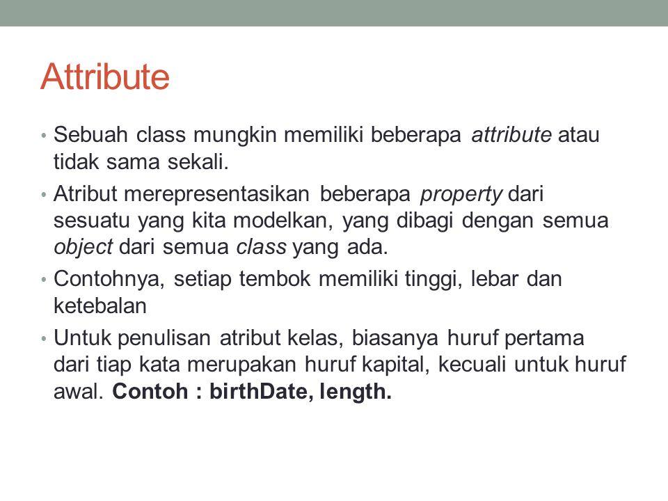 Attribute Sebuah class mungkin memiliki beberapa attribute atau tidak sama sekali. Atribut merepresentasikan beberapa property dari sesuatu yang kita