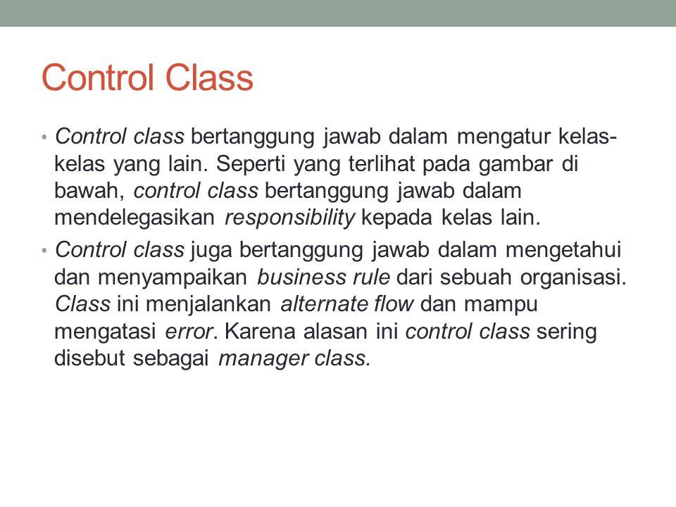 Control Class Control class bertanggung jawab dalam mengatur kelas- kelas yang lain. Seperti yang terlihat pada gambar di bawah, control class bertang