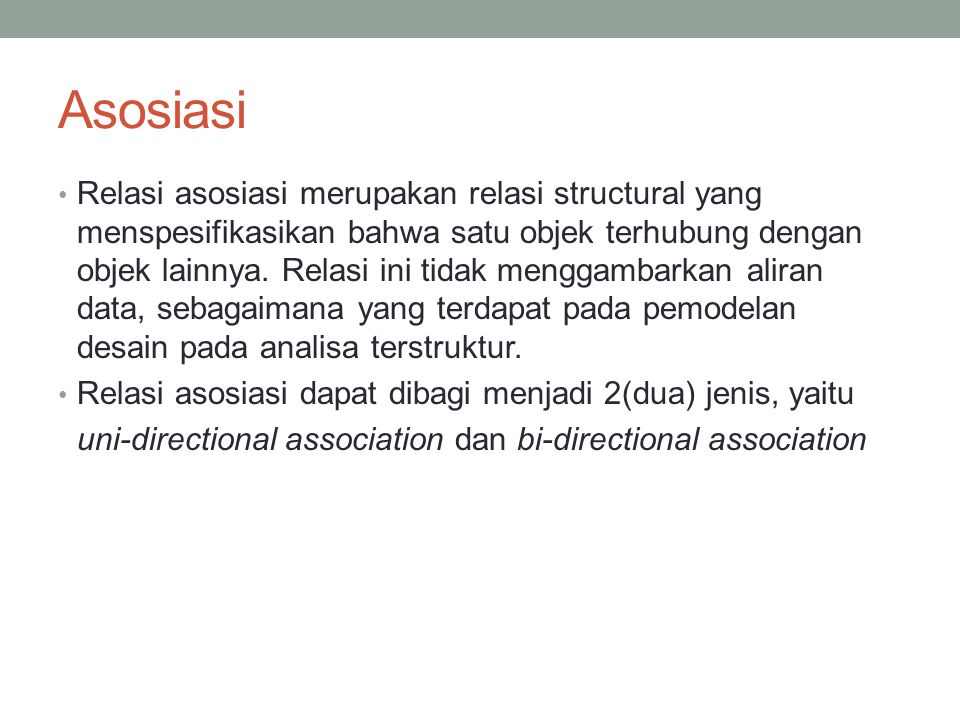 Asosiasi Relasi asosiasi merupakan relasi structural yang menspesifikasikan bahwa satu objek terhubung dengan objek lainnya. Relasi ini tidak menggamb