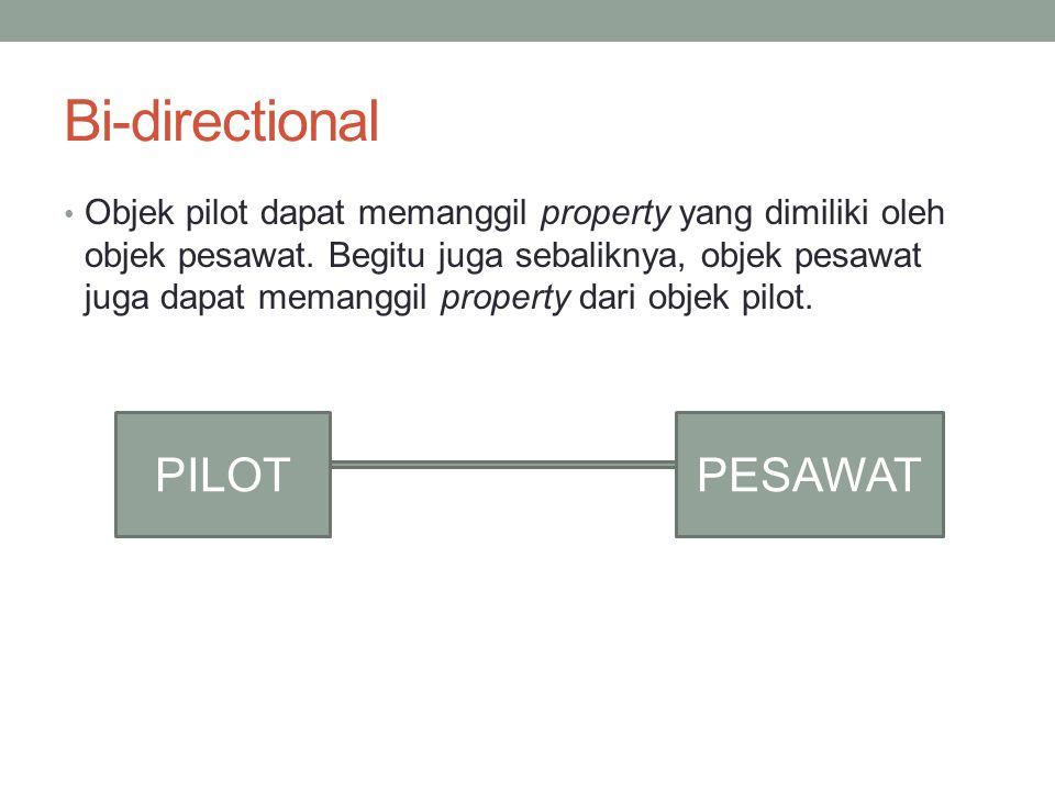 Bi-directional Objek pilot dapat memanggil property yang dimiliki oleh objek pesawat. Begitu juga sebaliknya, objek pesawat juga dapat memanggil prope
