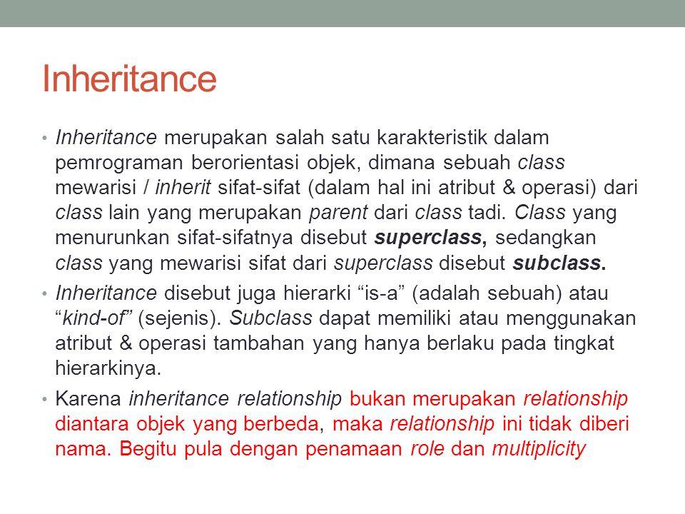 Inheritance Inheritance merupakan salah satu karakteristik dalam pemrograman berorientasi objek, dimana sebuah class mewarisi / inherit sifat-sifat (d