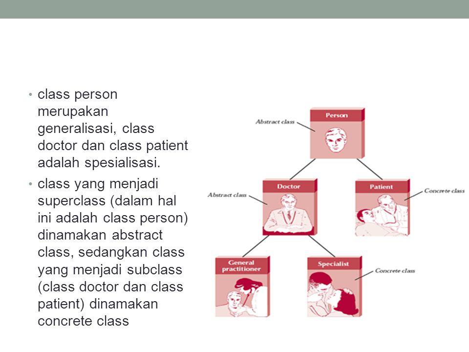 class person merupakan generalisasi, class doctor dan class patient adalah spesialisasi. class yang menjadi superclass (dalam hal ini adalah class per
