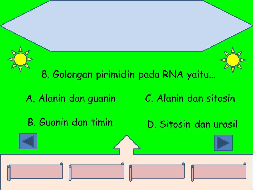 8. Golongan pirimidin pada RNA yaitu... A. Alanin dan guanin B. Guanin dan timin C. Alanin dan sitosin D. Sitosin dan urasil