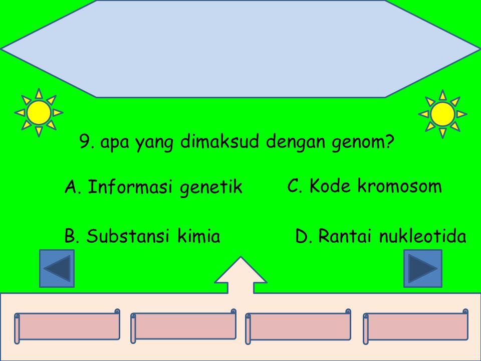 9. apa yang dimaksud dengan genom? A. Informasi genetik B. Substansi kimia C. Kode kromosom D. Rantai nukleotida