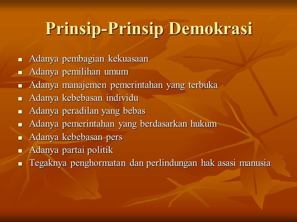 Prinsip-Prinsip Demokrasi Adanya pembagian kekuasaan Adanya pembagian kekuasaan Adanya pemilihan umum Adanya pemilihan umum Adanya manajemen pemerinta