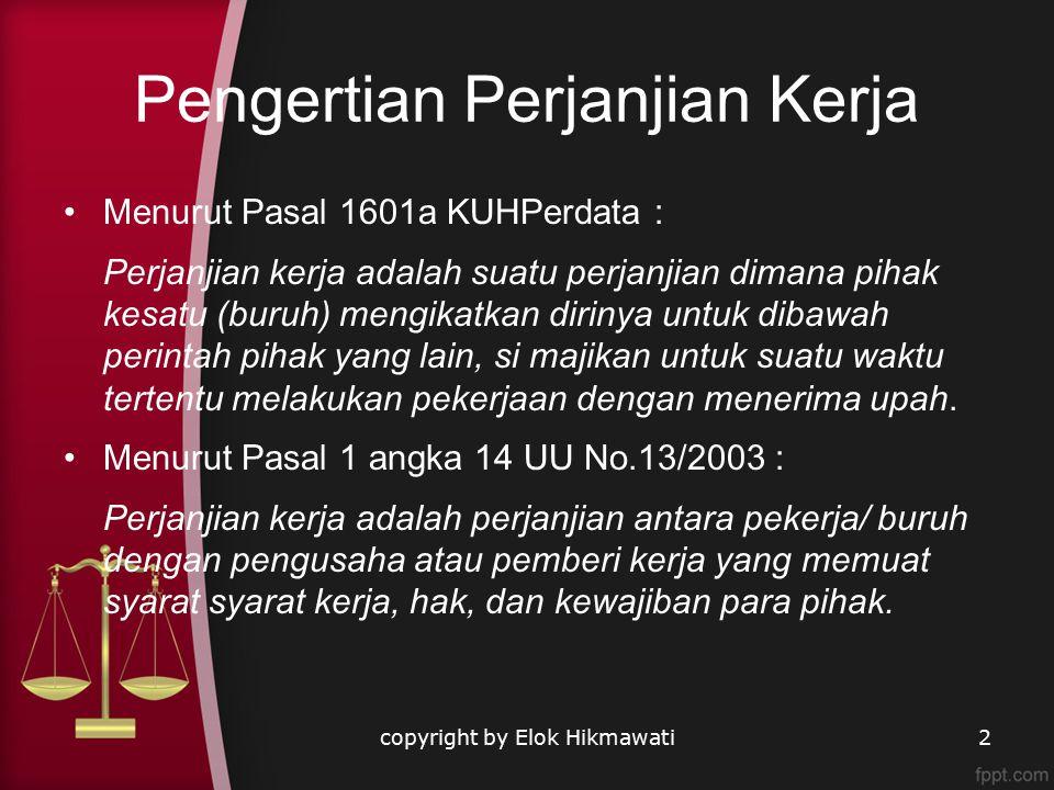 Berakhirnya PKWT Apabila waktu perjanjian telah berakhir atau pekerjaan yang diperjanjikan telah selesai; Karena meninggalnya pekerja yang bersangkutan; PKWT tidak berakhir karena meninggalnya pengusaha kecuali apabila diperjanjikan sebelumnya; Apabila pengusaha meninggal ahli waris pengusaha dapat mengakhiri PKWT dengan mengajukan permohonan ijin PHK kepada P4P; PKWT tidak berakhir karena jatuh pailit.