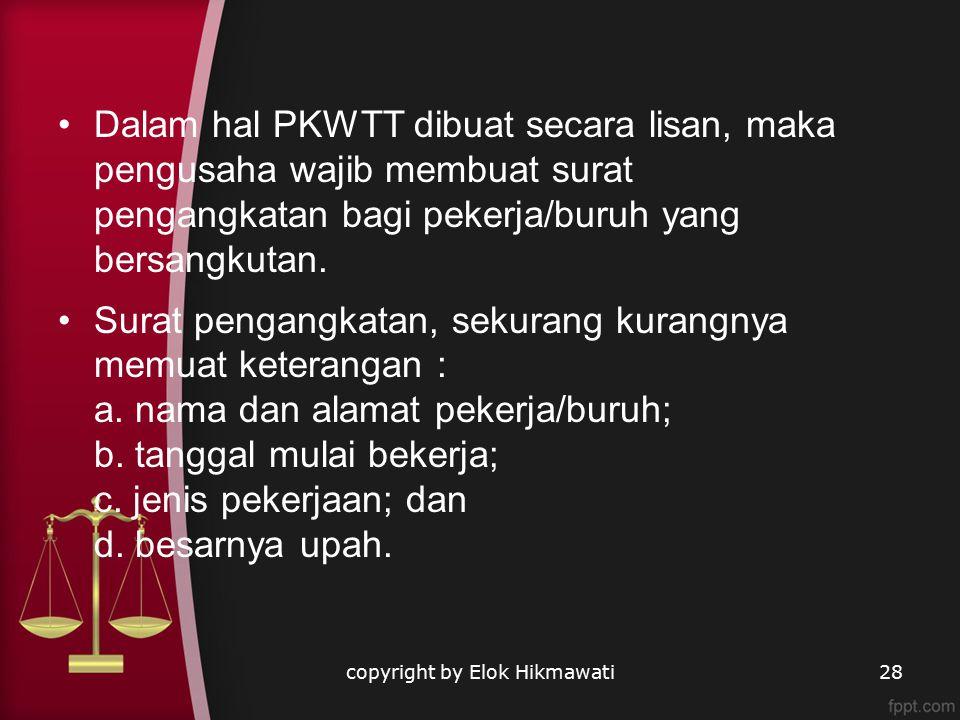 Dalam hal PKWTT dibuat secara lisan, maka pengusaha wajib membuat surat pengangkatan bagi pekerja/buruh yang bersangkutan.