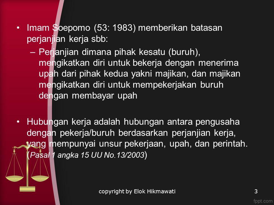 Esensi Perjanjian Kerja Disepakati oleh karyawan dan perusahaan Untuk waktu tertentu dan tidak tertentu Dapat tertulis atau lisan Yang tertulis harus berbahasa Indonesia copyright by Elok Hikmawati14