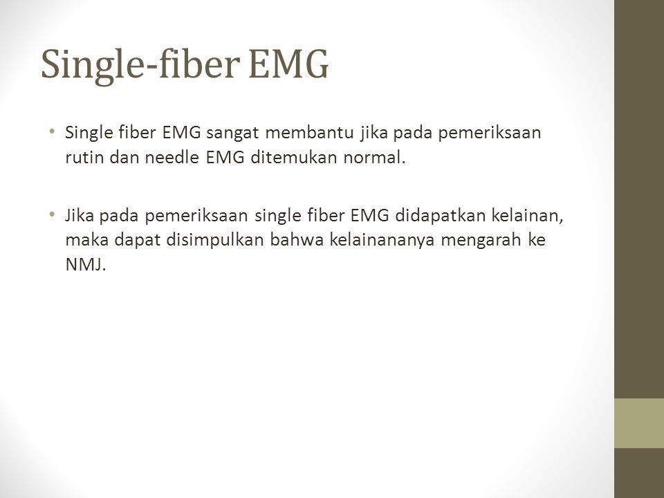 Single-fiber EMG Single fiber EMG sangat membantu jika pada pemeriksaan rutin dan needle EMG ditemukan normal.