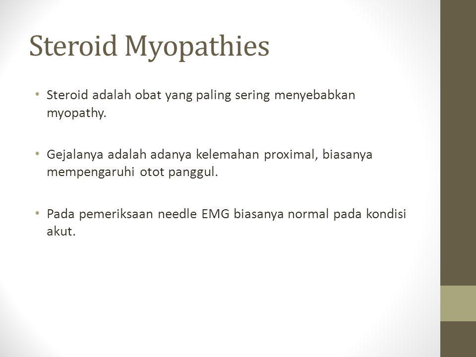 Steroid Myopathies Steroid adalah obat yang paling sering menyebabkan myopathy.