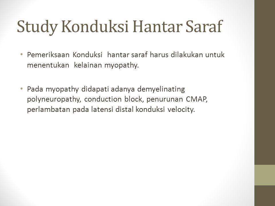 Study Konduksi Hantar Saraf Pemeriksaan Konduksi hantar saraf harus dilakukan untuk menentukan kelainan myopathy.