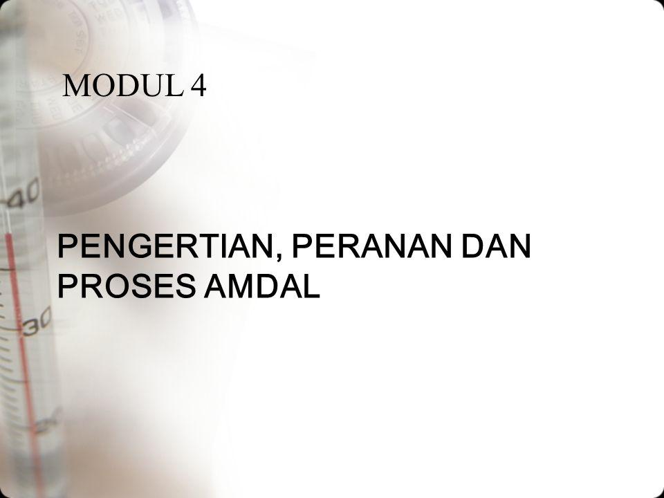 PENGERTIAN, PERANAN DAN PROSES AMDAL MODUL 4