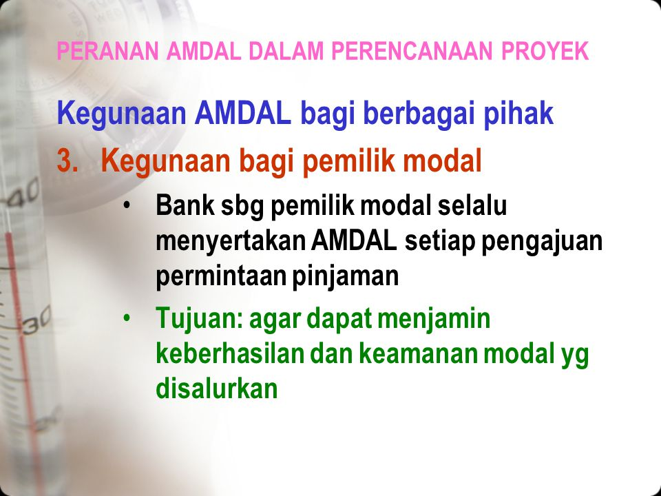 PERANAN AMDAL DALAM PERENCANAAN PROYEK Kegunaan AMDAL bagi berbagai pihak 2.Kegunaan bagi pemilik proyek Untuk melindungi proyek dari tuduhan pelangga