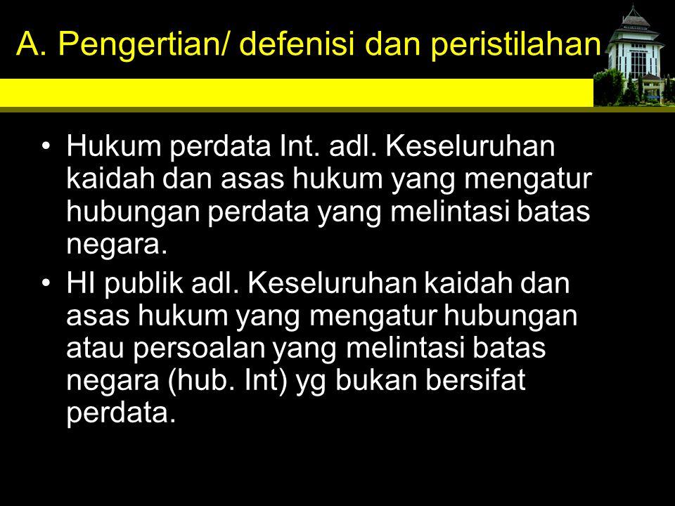 A. Pengertian/ defenisi dan peristilahan Hukum perdata Int. adl. Keseluruhan kaidah dan asas hukum yang mengatur hubungan perdata yang melintasi batas