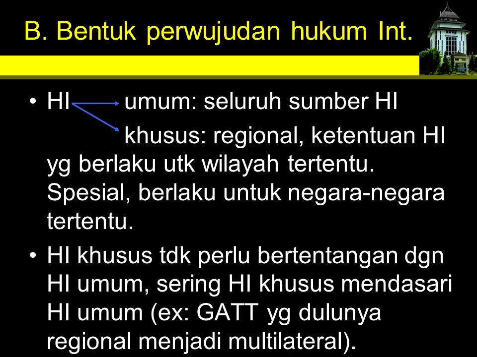 B. Bentuk perwujudan hukum Int. HIumum: seluruh sumber HI khusus: regional, ketentuan HI yg berlaku utk wilayah tertentu. Spesial, berlaku untuk negar