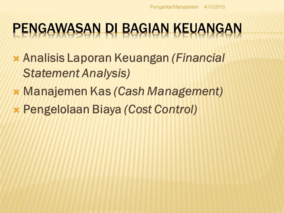  Analisis Laporan Keuangan (Financial Statement Analysis)  Manajemen Kas (Cash Management)  Pengelolaan Biaya (Cost Control) 4/10/2015Pengantar Man