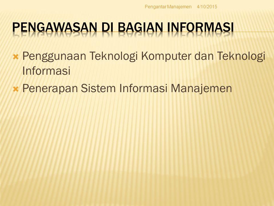  Penggunaan Teknologi Komputer dan Teknologi Informasi  Penerapan Sistem Informasi Manajemen 4/10/2015Pengantar Manajemen