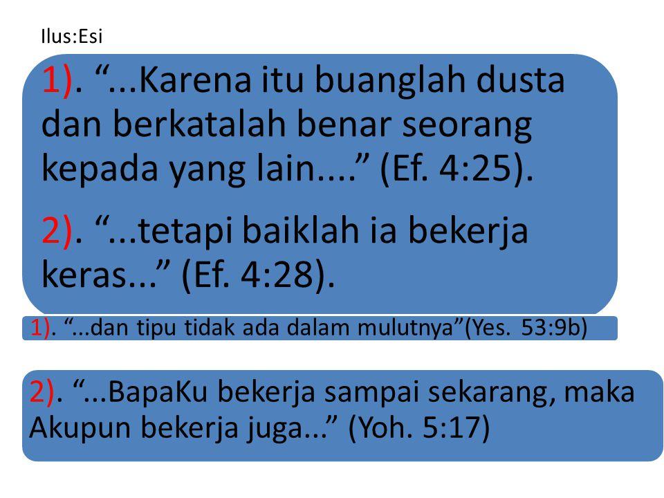 "Ilus:Esi 1). ""...Karena itu buanglah dusta dan berkatalah benar seorang kepada yang lain...."" (Ef. 4:25). 2). ""...tetapi baiklah ia bekerja keras..."""