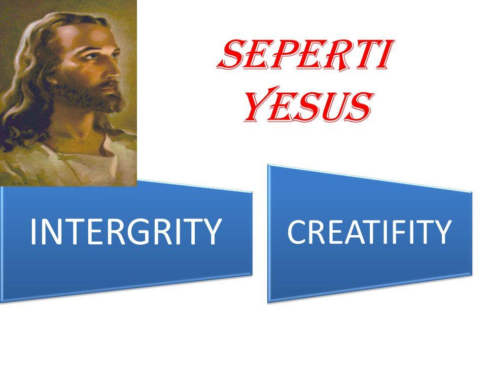 SEPERTI YESUS INTERGRITY CREATIFITY