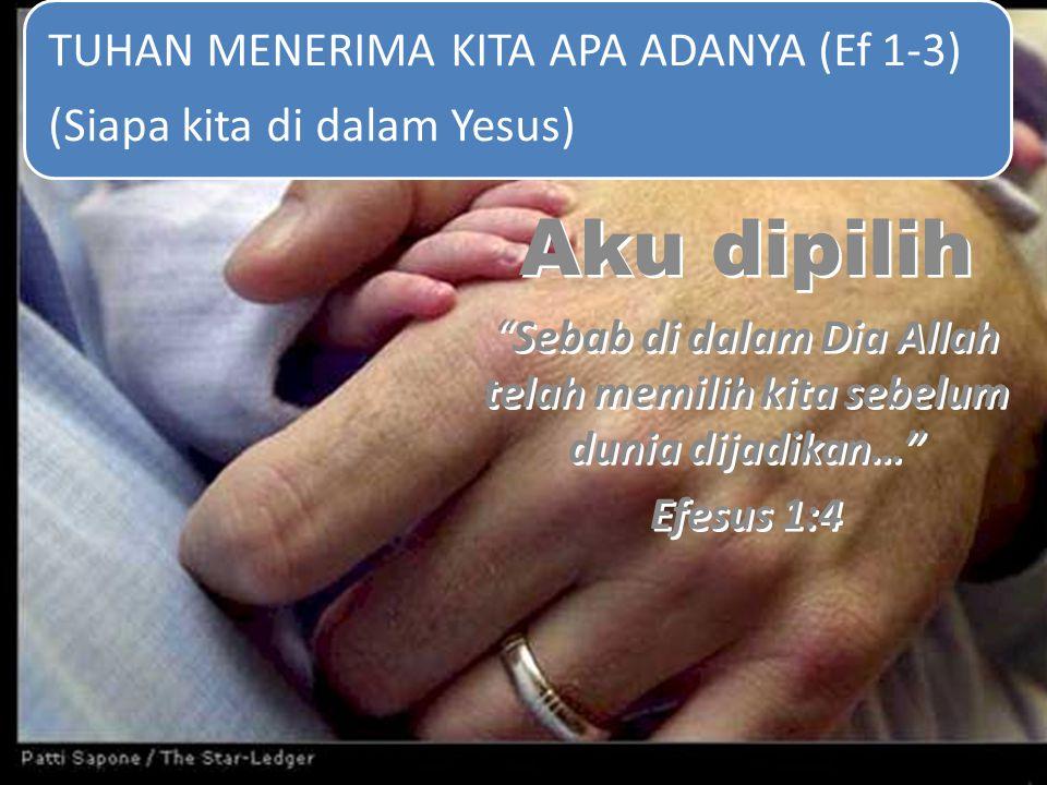 """Aku dipilih """"Sebab di dalam Dia Allah telah memilih kita sebelum dunia dijadikan…"""" Efesus 1:4 Aku dipilih """"Sebab di dalam Dia Allah telah memilih kita"""