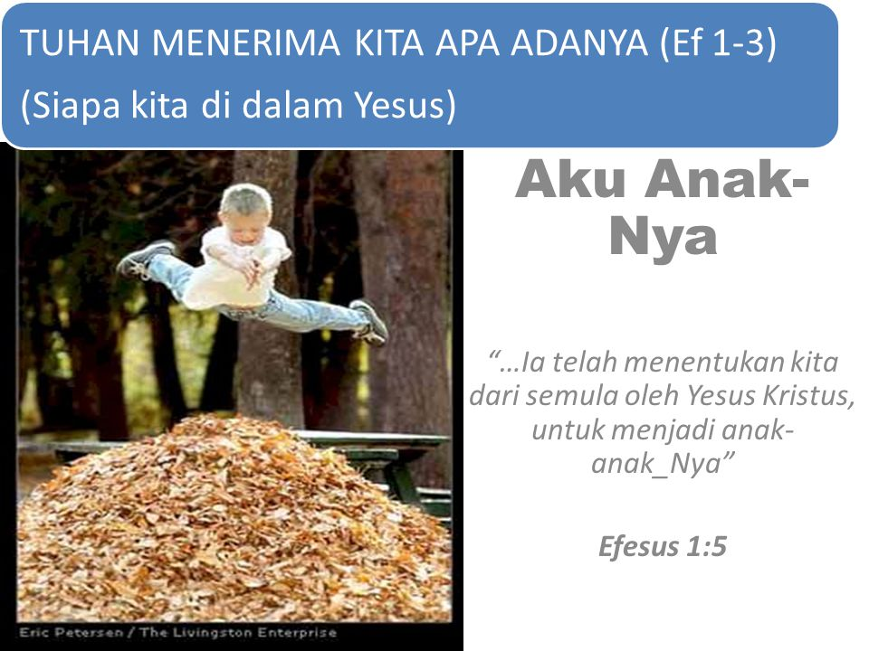 "Aku Anak- Nya ""…Ia telah menentukan kita dari semula oleh Yesus Kristus, untuk menjadi anak- anak_Nya"" Efesus 1:5 Aku Anak- Nya ""…Ia telah menentukan"