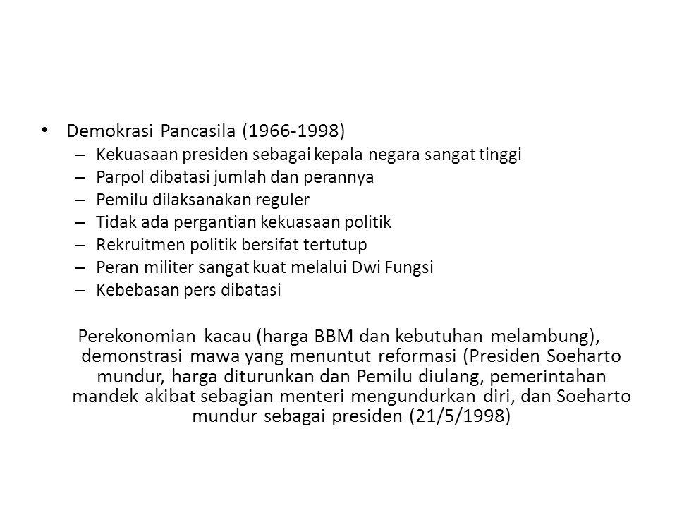 Demokrasi Pancasila (1966-1998) – Kekuasaan presiden sebagai kepala negara sangat tinggi – Parpol dibatasi jumlah dan perannya – Pemilu dilaksanakan r