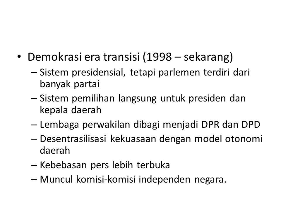 Demokrasi era transisi (1998 – sekarang) – Sistem presidensial, tetapi parlemen terdiri dari banyak partai – Sistem pemilihan langsung untuk presiden
