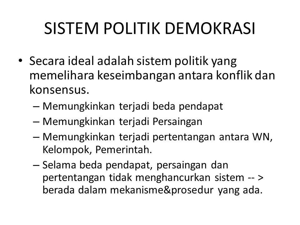 SISTEM POLITIK DEMOKRASI Secara ideal adalah sistem politik yang memelihara keseimbangan antara konflik dan konsensus. – Memungkinkan terjadi beda pen