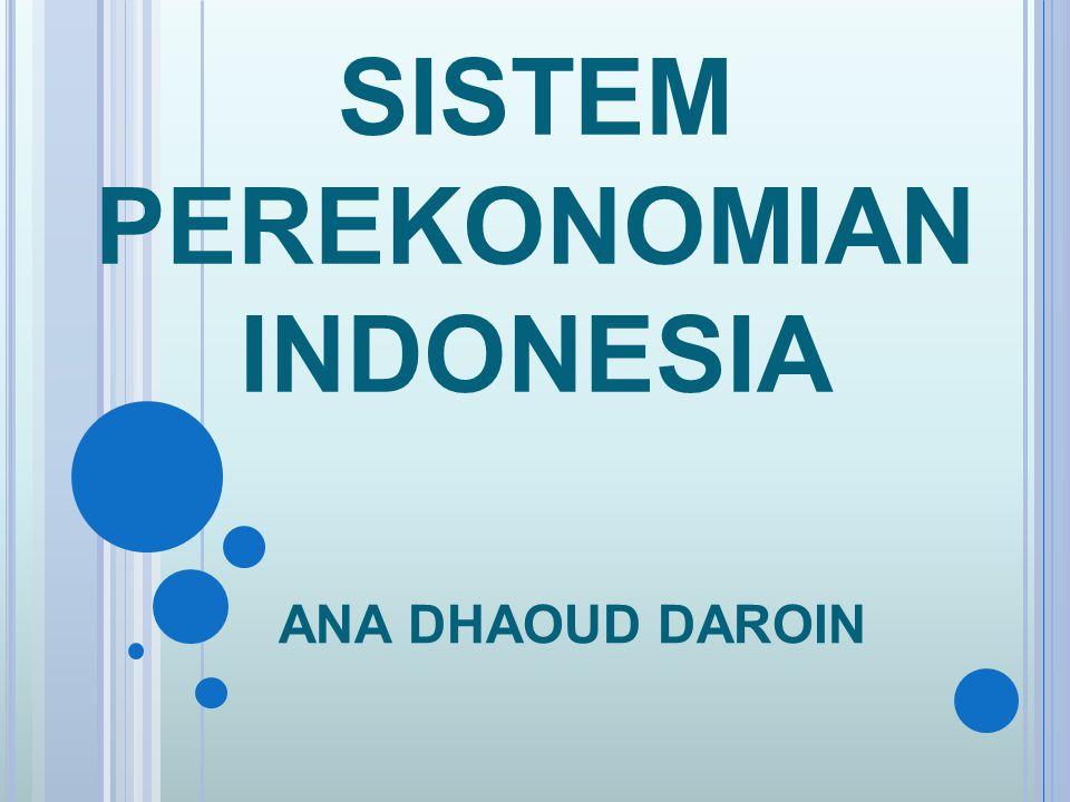 SISTEM PEREKONOMIAN INDONESIA ANA DHAOUD DAROIN