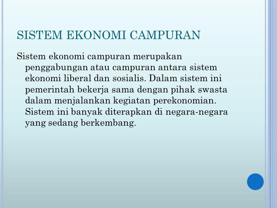 SISTEM EKONOMI CAMPURAN Sistem ekonomi campuran merupakan penggabungan atau campuran antara sistem ekonomi liberal dan sosialis.